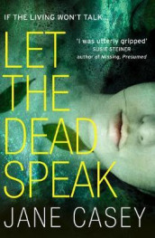 Let the dead speak av Jane Casey (Heftet)