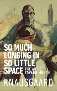 So much longing in so little space av Karl Ove Knausgård (Heftet)