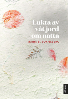 Lukta av våt jord om natta av Maria B. Bokneberg (Innbundet)